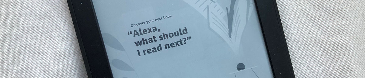 """A message from Alexa on a Kindle screen: """"Alexa, what should I read next?"""""""